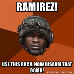 Sgt. Foley - Ramirez! use this rock. now disarm that bomb!