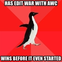 Socially Awesome Penguin - has edit war with awc wins before it even started
