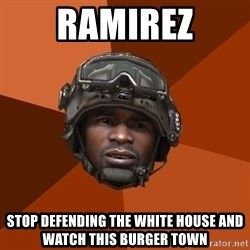 Sgt. Foley - Ramirez stop defending the white house and watch this burger town