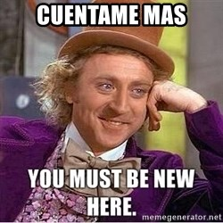 you must be new here - cuentame mas
