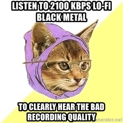 Hipster Kitty - Listen to 2100 KBPS lo-fi black metal to clearly hear the bad recording quality