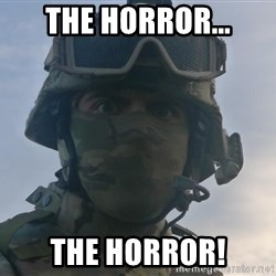 Aghast Soldier Guy - THE HORROR... THE HORROR!