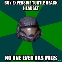 Halo Reach - Buy expensive turtle beack headset no one ever has mics