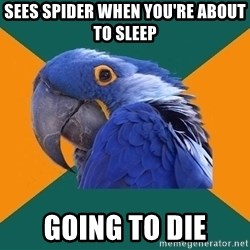 Paranoid Parrot - Sees spider when you're about to sleep going to die