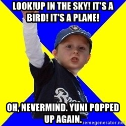 Brewers Kid - Look!Up in the sky! It's a bird! It's a plane! Oh, nevermind. Yuni popped up again.