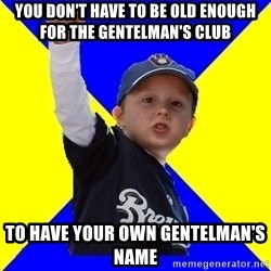 Brewers Kid - You don't have to be old enough for the gentelman's club to have your own gentelman's name
