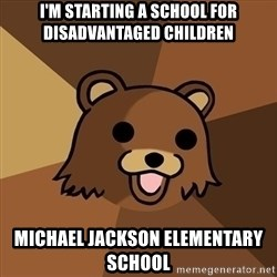 Pedobear - i'm starting a school for disadvantaged children michael jackson elementary school
