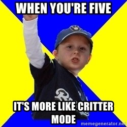 Brewers Kid - When you're five It's more like CRITTER MODE
