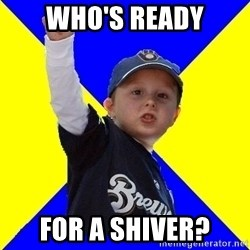 Brewers Kid - WHO's READY For a shiver?