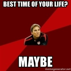 Angry Hope Solo - best time of your life? maybe