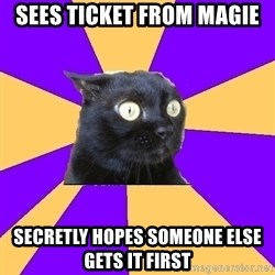 Anxiety Cat - Sees ticket from Magie Secretly hopes someone else gets it first