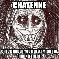 Shadowlurker - chayenne check under your bed,i might be hiding there