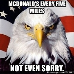 American Pride Eagle - McDonald's every five miles Not even sorry.