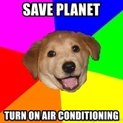 Advice Dog - Save planet turn on air conditioning