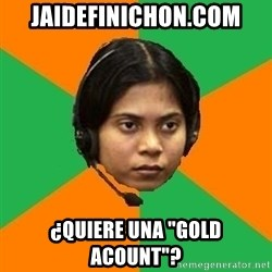 "Stereotypical Indian Telemarketer - jaidefinichon.com ¿quiere una ""gold acount""?"