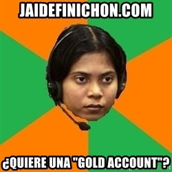 "Stereotypical Indian Telemarketer - jaidefinichon.com ¿quiere una ""gold account""?"