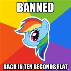 Rainbow Dash - BANNED BACK IN TEN SECONDS FLAT