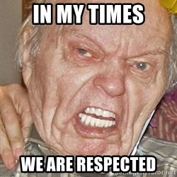 Grumpy Grandpa - iN MY TIMES We are respected