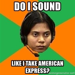 Stereotypical Indian Telemarketer - do i sound like i take american express?