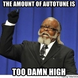 The tolerance is to damn high! - The amount of autotune is too damn high
