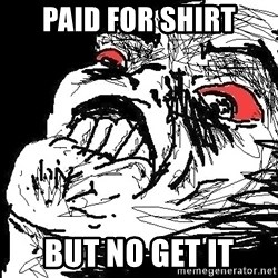 Ffffuuuu - Paid for shirt but no get it