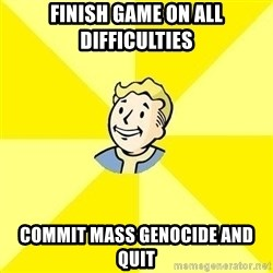 Fallout 3 - finish game on all difficulties commit mass genocide and quit