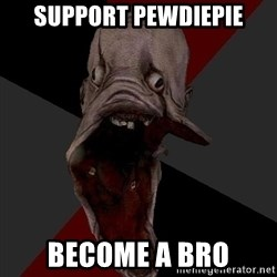 Amnesiaralph - support pewdiepie become a bro