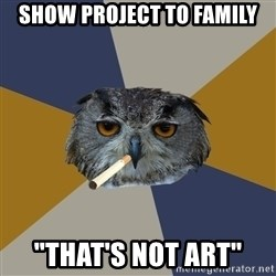 "Art Student Owl - SHOW PROJECT TO FAMILY ""THAT'S NOT ART"""