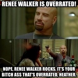 skinhedjohn - Renee walker is overrated! Nope, renee walker rocks. it's your bitch ass that's overrated, heather.