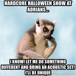 Lamenting Lemur - Hardcore halloween show at adrians... I KNOW! Let me do something different and bring an acoustic set! I'll be unique