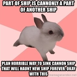 Roleplay Shipper Bunny - PART OF SHIP IS CANNONLY A PART OF ANOTHER SHIP PLAN HORRIBLE WAY TO SINK CANNON SHIP THAT WILL HAUNT NEW SHIP FOREVER. OKAY WITH THIS