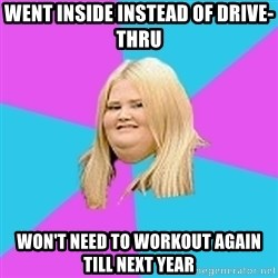 Fat Girl - went inside instead of drive-thru won't need to workout again till next year