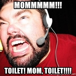 Angry Gamer - mommmmm!!! toilet! mom, toilet!!!!