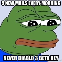 Feels Bad Man - 5 new mails every morning never diablo 3 beta key