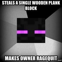 Enderman 1.8 - Steals a single wooden Plank Block Makes owner ragequit