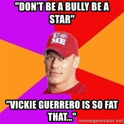 """Hypocritical John Cena - """"Don't be a bully be a star"""" """"VickiE guerrero is so fat that..."""""""