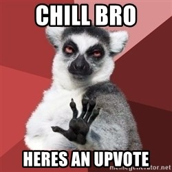 Chill Out Lemur - chill bro heres an upvote