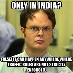 Dwight Schrute - Only in india? false! it can happen anywhere where traffic rules are not strictly enforced.