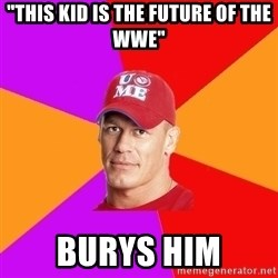 "Hypocritical John Cena - ""This kid is the future of the WWE"" Burys him"