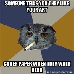 Art Student Owl - someone tells you they like your art cover paper when they walk near