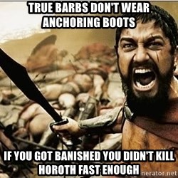 sparta - true barbs don't wear anchoring boots if you got banished you didn't kill horoth fast enough