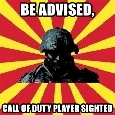 Battlefield Soldier - BE ADVISED, CALL OF DUTY PLAYER SIGHTED