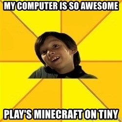 es bakans - MY computer is so awesome play's minecraft on tiny