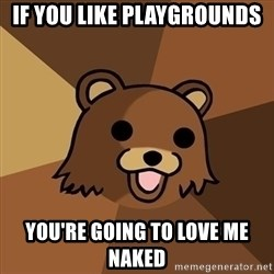 Pedobear - if you like playgrounds you're going to love me naked