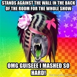 Insanity Scene Wolf - Stands against the wall in the back of the room for the whole show omg guiseee i mashed so hard!