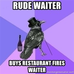 Rich Raven - Rude waiter buys restaurant fires waiter