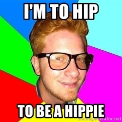 hipster sai - I'm to hip to be a hippie