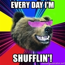 Party Bear - Every day I'm Shufflin'!