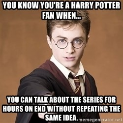 Harry Pothead - you know you're a harry potter fan when... you can talk about the series for hours on end without repeating the same idea.
