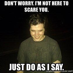 Rapist Edward - Don't worry. I'm not here to scare you. Just do as I say.